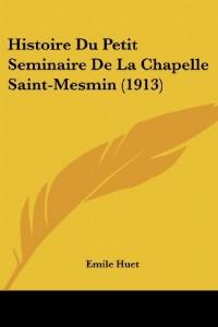 Histoire Du Petit Seminaire de La Chapelle Saint-Mesmin (1913)