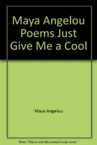 Maya Angelou Poems Just Give Me a Cool
