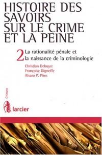 Histoire des savoirs sur le crime et la peine : Tome 2, La rationalité pénale et la naissance de la criminologie