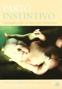 Parto instintivo / Instinctive Birthing: Atiende a los dictados de tu voz interior / Heeding Your Inner Voice