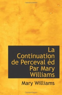 La Continuation de Perceval éd Par Mary Williams