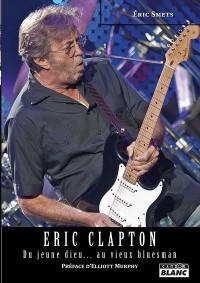 Eric clapton du jeune dieu... au vieux bluesman