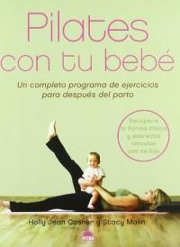 Pilates con tu bebe/ Pilates with your Baby: Un Completeo Programa De Ejercicios Para Despues Del Parto