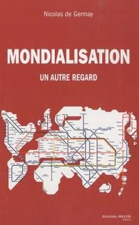 Mondialisation : Un autre regard