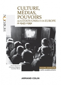 Culture, médias, pouvoirs aux États-Unis et en Europe, 1945-1991 - Capes-Agrégation Histoire-Géograp: Capes-Agrégation Histoire-Géographie