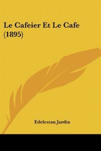 Le Cafeier Et Le Cafe (1895)