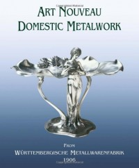 Art Nouveau Domestic Metalwork from Württenbergische Metallwarenfabrik : The English Catalogue 1906