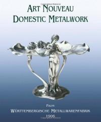 Art Nouveau Domestic Metalwork from Württenbergische Metallwarenfabrik : The English Catalogue 1906