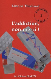 L'addiction, non merci !