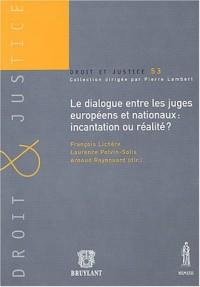 Le dialogue entre les juges européens et nationaux : incantation ou réalité ?