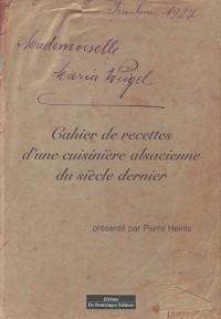 Marie Weigel. cahier de recettes d'une cuisinière alsacienne au début du siécle