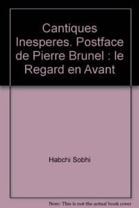 Cantiques Inesperes. Postface de Pierre Brunel : le Regard en Avant