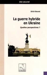 La guerre hybride en Ukraine : Quelles perspectives ?