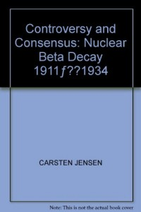 Controversy and Consensus: Nuclear Beta Decay 1911ƒ??1934