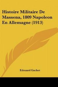 Histoire Militaire de Massena, 1809 Napoleon En Allemagne (1913)