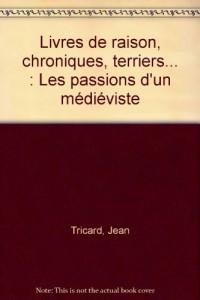 Livres de raison, chroniques, terriers... : Les passions d'un médiéviste