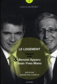 La Question du Logement. Entretien avec Benoist Apparu et Jean-Yves Mano