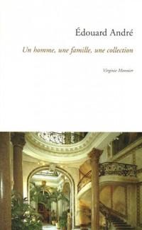 Edouard André : Un homme, une famille, une collection