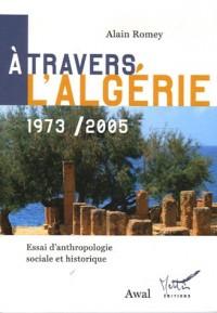 A travers l'Algérie1973-2005 : Essai d'anthropologie sociale et historique