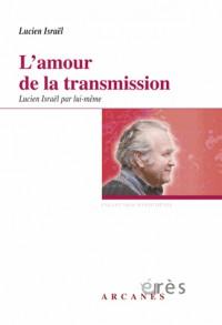 Amour de la Transmission. Lucien Israël par Lui-Meme (l')