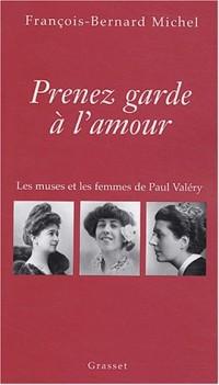 Prenez garde à l'amour : Paul Valéry - Les Passions et la Création