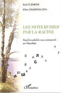 Les mots russes par la racine. Essai de vocabulaire russe contemporain par l'étymologie