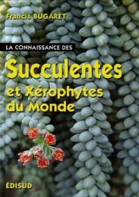 La Connaissance des Succulentes  et des Xérophytes du Monde : Origine, Habitat, Description, Adaptation au milieu environnant, Mode de culture