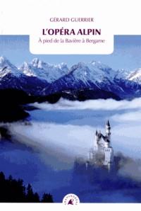 Opéra Alpin (l') - a Pied de la Baviere a Bergame