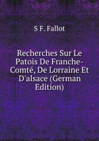 Recherches Sur Le Patois De Franche-Comté, De Lorraine Et D'alsace (German Edition)