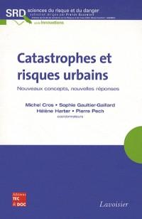 Catastrophes et risques urbains nouveaux concepts nouvelles réponses collection sciences du risque