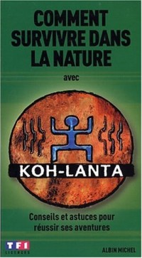 Comment survivre dans la nature avec Koh-Lanta : Conseils et Astuces pour réussir ses aventures