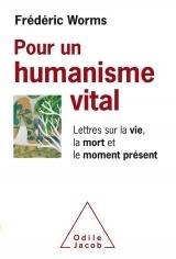 Pour un humanisme vital: Lettres sur la vie, la mort et le moment présent