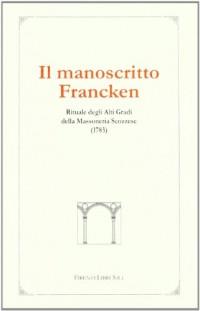 Il manoscritto Francken. Rituale degli alti gradi della massoneria scozzese (1783)