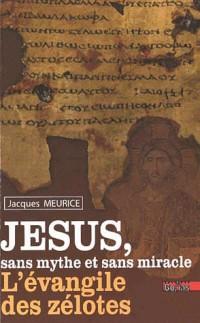 Jésus sans mythe et sans miracle : L'évangile des Zélotes