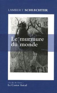 Le murmure du monde : Et autres fragments