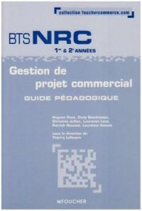 Gestion de projet commercial BTS NRC 1e et 2e années : Guide pédagogique