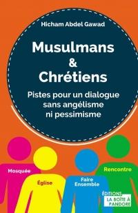 Musulmans et chrétiens - Pistes pour un dialogue sans angélisme ni pessimisme
