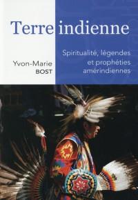 Terre indienne. Spiritualité, légendes et prophéties amérindiennes