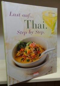 Lust auf Thai. Step by Step. Entdecken Sie die Geheimnisse einer exotischen Küche