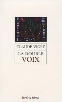La double voix : Poèmes, essais et entretiens nouveaux, cahier parisien, extraits de lettres d'autrefois
