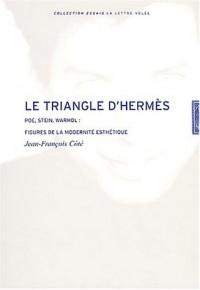 Le triangle d'Hermès : Poe, Stein, Warhol : figures de modernité esthétique