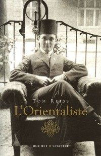 L'Orientaliste : L'énigme résolue d'une vie étrange et dangereuse