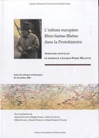 L'isthme européen Rhin-Saône-Rhône dans la protohistoire : Approches nouvelles en hommage à Jacques-Pierre Millotte - Actes du colloque de Besançon, 16-18 octobre 2006