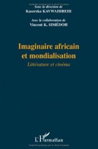 Imaginaire africain et mondialisation: litterature et cinema