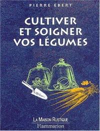 Cultiver et soigner vos légumes