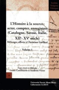 L'Histoire à la source : acter, compter, enregistrer (Catalogne, Savoie, Italie, XIIe-XVe siècle : Mélanges offerts à Christian Guilleré. Volume 1