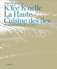 K'fee K'nelle : La Haute Cuisine des îles