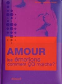 Amour, les émotions, comment ça marche ?
