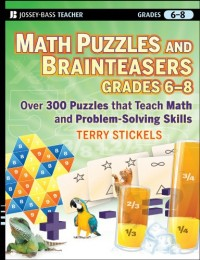 Math Puzzles and Brainteasers, Grades 6-8: Over 300 Puzzles That Teach Math and Problem-solving Skills, Epub Edition