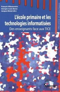 L'école primaire et les technologies informatisées : Des enseignants face aux TICE